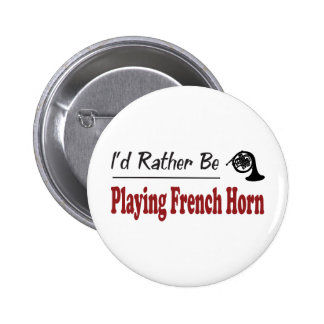 Rather Be Playing French Horn 2 Inch Round Button