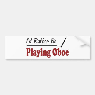 Rather Be Playing Oboe Bumper Sticker
