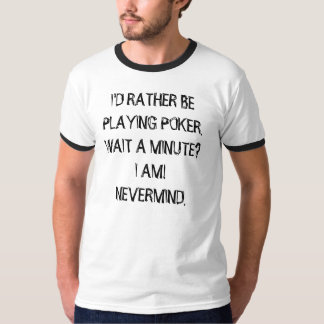 RATHER BE PLAYING POKER Tee