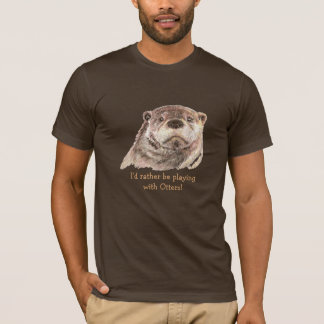 Rather be Playing with Otters, Cute Otter Animal T-Shirt