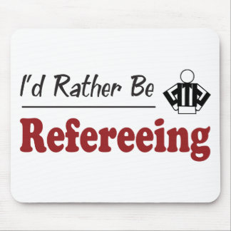 Rather Be Refereeing Mouse Pad