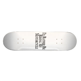 Rather Be Riding My Motorcycle Skate Board Deck