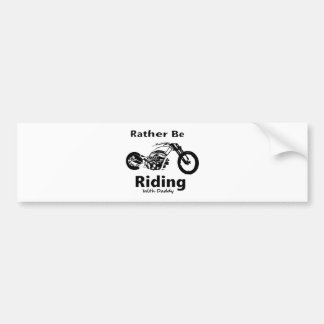 Rather Be Riding w daddy Bumper Sticker
