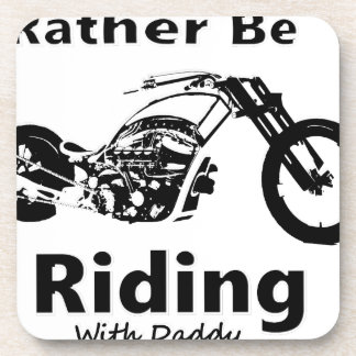 Rather Be Riding w daddy Coaster