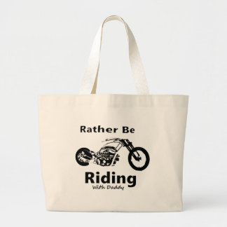 Rather Be Riding w daddy Large Tote Bag
