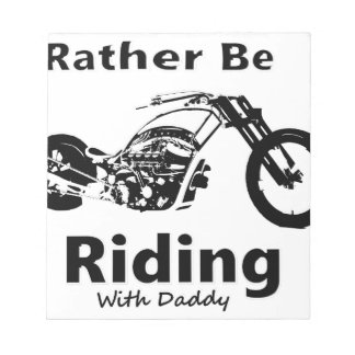 Rather Be Riding w daddy Notepad