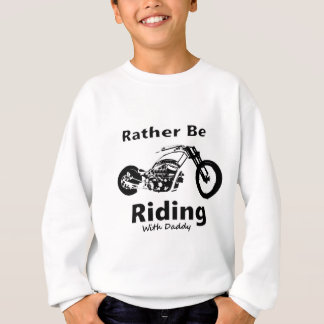 Rather Be Riding w daddy Sweatshirt