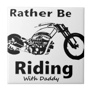 Rather Be Riding w daddy Tile