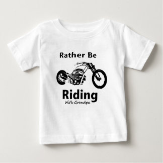Rather Be Riding w grandpa Baby T-Shirt