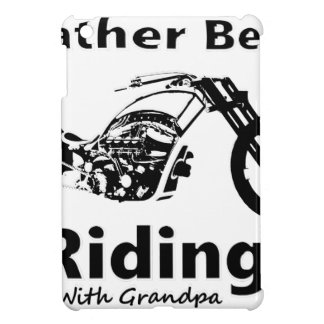 Rather Be Riding w grandpa iPad Mini Cases