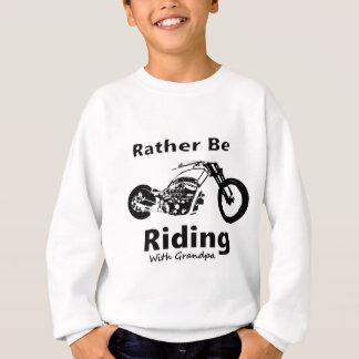 Rather Be Riding w grandpa Sweatshirt