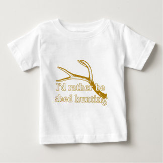 Rather be shed hunting baby T-Shirt