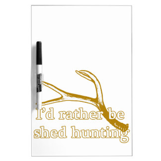 Rather be shed hunting dry erase board