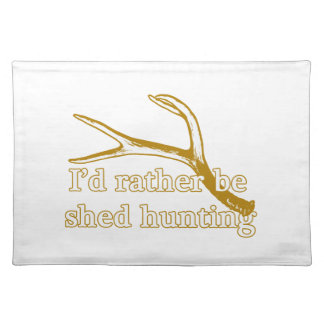 Rather be shed hunting placemat