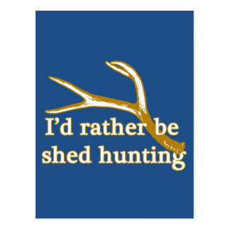 Rather be shed hunting postcard