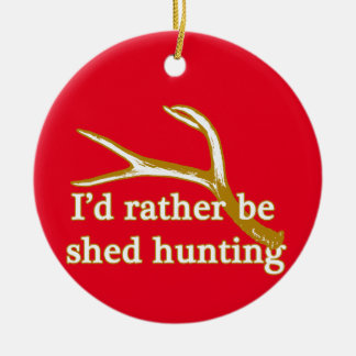 Rather be shed hunting round ceramic ornament