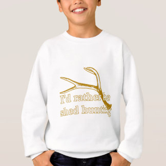 Rather be shed hunting sweatshirt