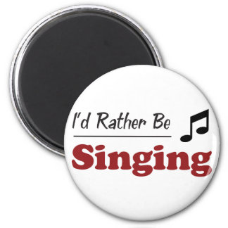 Rather Be Singing Magnet