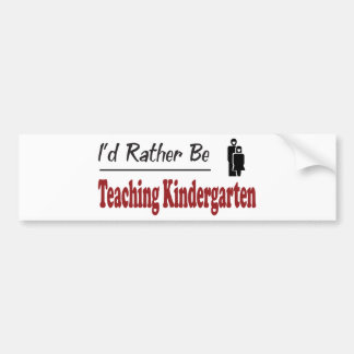 Rather Be Teaching Kindergarten Bumper Sticker