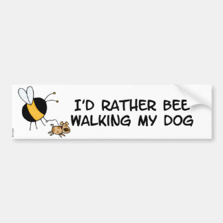 rather bee walking my dog car bumper sticker