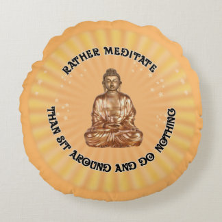 Rather meditate... round pillow