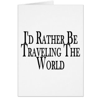 Rather Travel The World Greeting Card