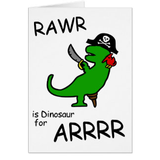 RAWR is Dinosaur for ARRR (Pirate Dinosaur) Card