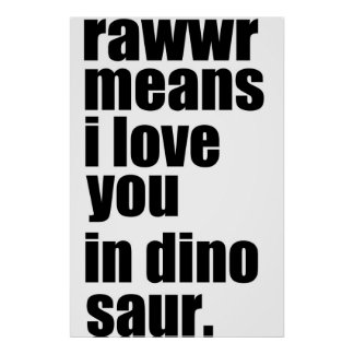 rawwr means i love you in dinosaur poster