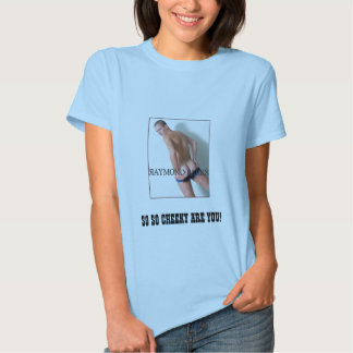 RAYMOND PARKS, SO SO CHEEKY ARE YOU! T SHIRT