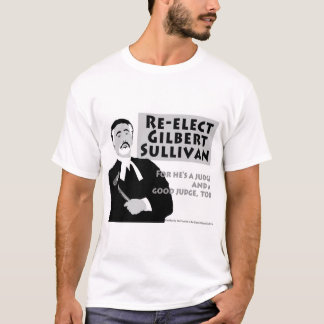 Re-Elect Gilbert Sullivan T-Shirt