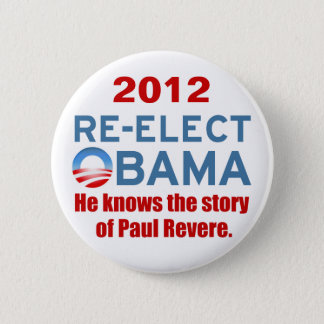 Re-elect Obama. He knows the story of Paul Revere. 2 Inch Round Button