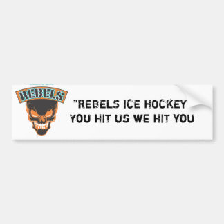 "Reach Rebels.ai, ""REBELS ICE HOCKEY""You HIT us ... Bumper Sticker"