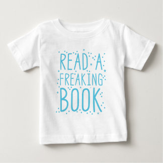 read a freakin book baby T-Shirt