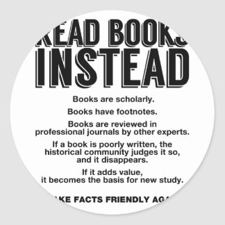 Read Books Instead, Make Facts Friendly Again Classic Round Sticker