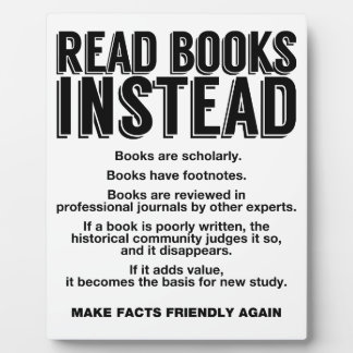 Read Books Instead, Make Facts Friendly Again Plaque