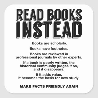 Read Books Instead, Make Facts Friendly Again Square Sticker