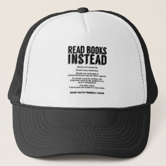 Read Books Instead, Make Facts Friendly Again Trucker Hat