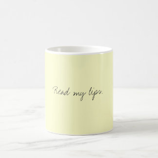 Read my lips. coffee mug