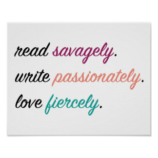 Read Savagely, Write Passionately, Love Fiercely Poster