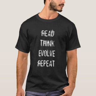 Read Think Evolve Repeat T T-Shirt