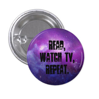 Read,watch tv, repeat. 1 inch round button