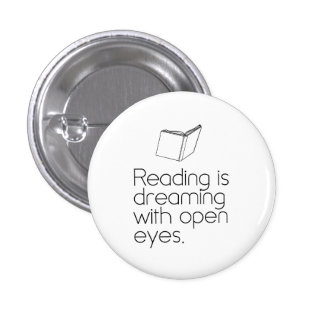 Reading is Dreaming with Open Eyes 1 Inch Round Button