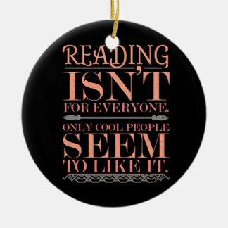 Reading Isnt for Everyone Only Cool People Ceramic Ornament