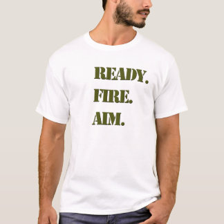 Ready. Fire. Aim. T-Shirt