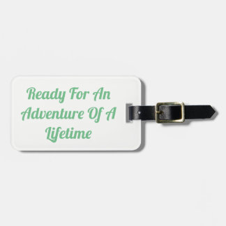 Ready For the Experience Of A Lifetime Luggage Tag