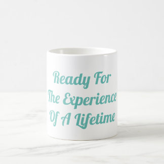 Ready For the Experience Of A Lifetime Mug