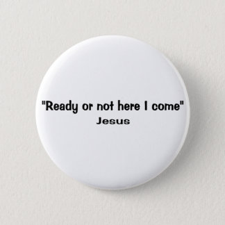 Ready or not here Jesus comes 2 Inch Round Button