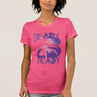 Ready to be ready! T-Shirt