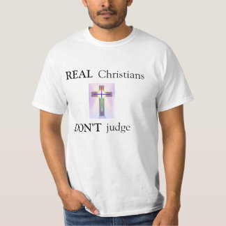 REAL, Christians, DON'T, judge T-Shirt