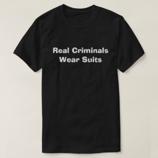 Real Criminals Wear Suits T-Shirt